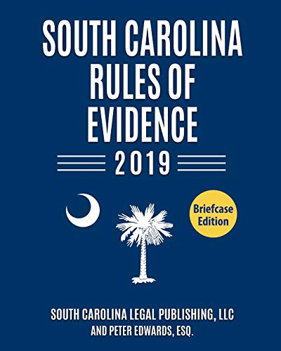 South Carolina Rules of Evidence: Complete Rules in Effect as of January 1, 2019 (South Carolina Court Rules)