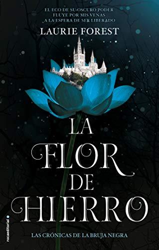 La flor de hierro. Las crónicas de La Bruja Negra Vol. II (Roca Juvenil)