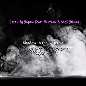 Shadow in the Desert 2 (feat. Nortrom & Sadi Yılmaz)