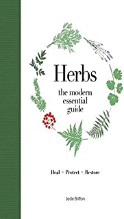 Modern Essential Guide: Herbs: Discover Traditional Herbal Remedies to Treat Everyday Ailments and Common Conditions the Natural Way