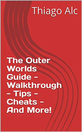 The Outer Worlds Guide - Walkthrough - Tips - Cheats - And More! (English Edition)