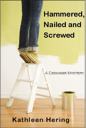 Book: Hammered, Nailed and Screwed (A Designer Mystery Book 1) by Kathleen Hering