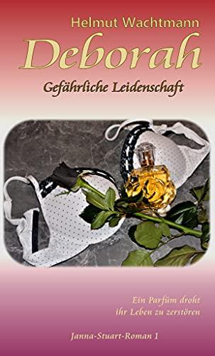 Deborah - Gefährliche Leidenschaft: Ein Parfüm droht ihr Leben zu zerstören (Ein Janna Stuart Roman 1) (German Edition)