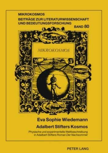 Adalbert Stifters Kosmos: Physische und experimentelle Weltbeschreibung in Adalbert Stifters Roman «Der Nachsommer» (Mikrokosmos: Beiträge zur ... allgemeinen Literaturwissenschaft, Band 80)