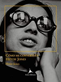 Cómo me convertí en Hettie Jones par Hettie Jones