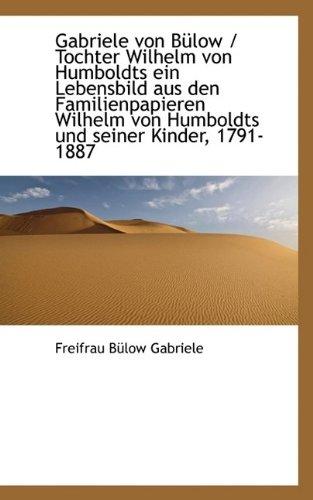 Gabriele Von Bulow / Tochter Wilhelm Von Humboldts Ein Lebensbild Aus Den Familienpapieren Wilhelm V