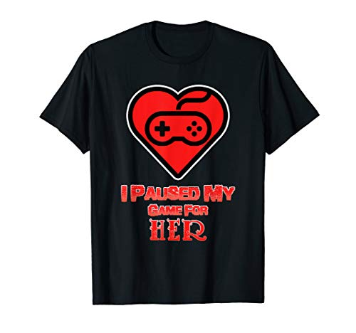 Gaming Shirt für Valentinstag - I paused my Game for her T-Shirt
