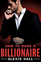 How to Bang a Billionaire (Arden St. Ives, 1)