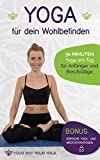 Yoga für dein Wohlbefinden: 30 Minuten Yoga am Tag für Anfänger und Berufstätige (German Edition)