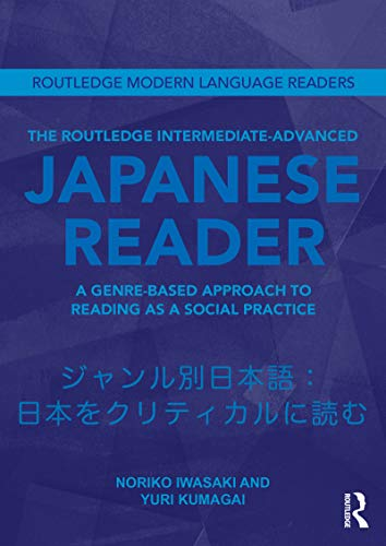 The Routledge Intermediate to Advanced Japanese Reader: A Genre-Based Approach to Reading as a Social Practice (Routledge Modern Language Readers) (English Edition)