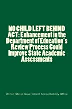 NO CHILD LEFT BEHIND ACT: Enhancement in the Department of Education's Review Process Could Improve State Academic Assessments