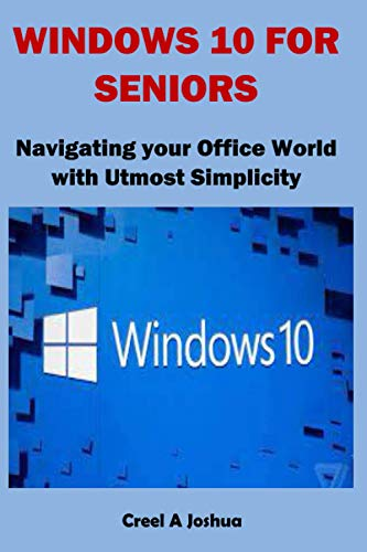 WINDOWS 10 FOR SENIORS: Navigating your Office World with Utmost Simplicity