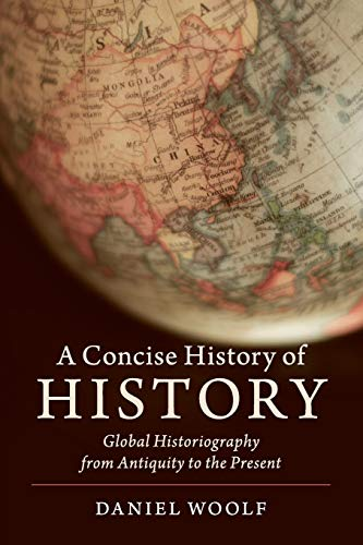 Compare Textbook Prices for A Concise History of History: Global Historiography from Antiquity to the Present Cambridge Concise Histories Concise Edition ISBN 9781108444859 by Woolf, Daniel