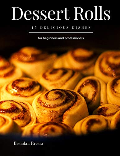 Dessert Rolls: 15 delicious dishes for beginners and professionals