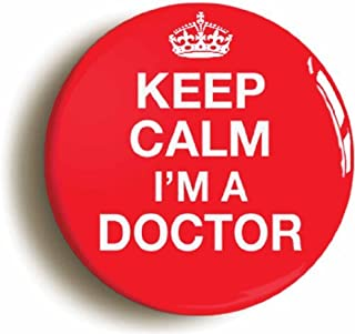 Keep Calm I'm A Doctor Funny Costume Button Pin (Size 1inch Diameter)