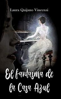 El fantasma de la Casa Azul (Spanish Edition) by [Laura Quijano Vincenzi]