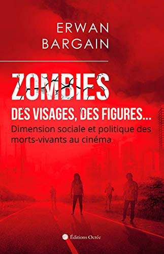 Zombies : Des visages, des figures…: Dimension sociale et politique des morts-vivants au cinéma