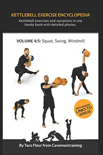 Kettlebell Exercise Encyclopedia VOL. 4: Kettlebell squat, swing, and windmill exercise variations