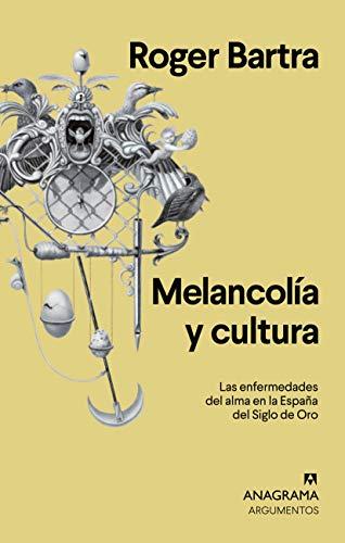 Melancolía y cultura: Las enfermedades del alma en la España del Siglo de Oro (Argumentos nº 554)