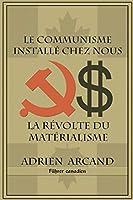 Le communisme installé chez nous: La révolte du matérialisme