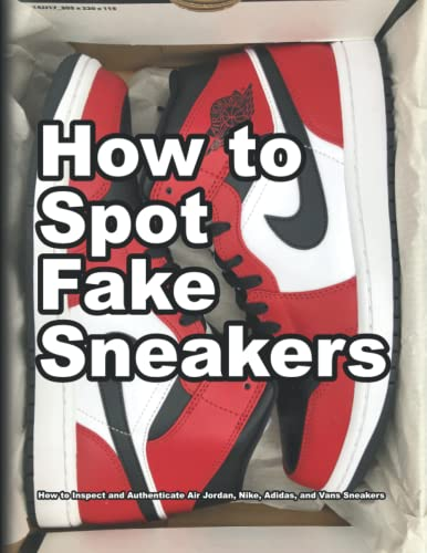 How to Spot Fake Sneakers: How to Inspect and Authenticate Air Jordan, Nike, Adidas, and Vans Sneakers (How Shoes are Made)