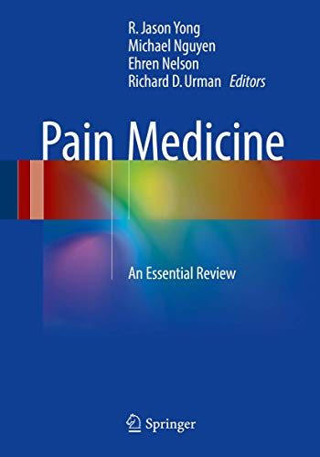 Compare Textbook Prices for Pain Medicine: An Essential Review 1st ed. 2017 Edition ISBN 9783319431314 by Yong, R. Jason,Nguyen, Michael,Nelson, Ehren,Urman, Richard D.