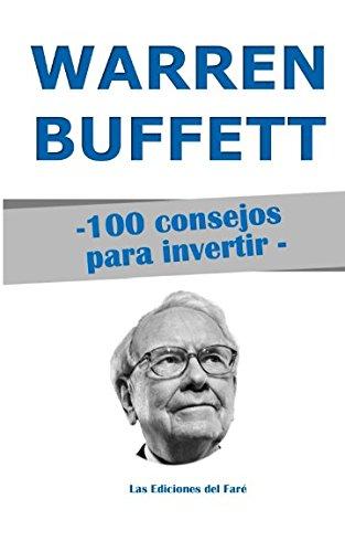 Warren Buffett : 100 consejos para invertir: y enriquecerse