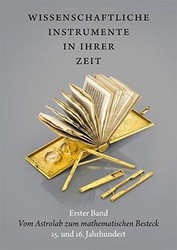Wissenschaftliche Instrumente in ihrer Zeit. Erster Band: Vom Astrolab zum mathematischen Besteck. 15. und 16. Jahrhundert.