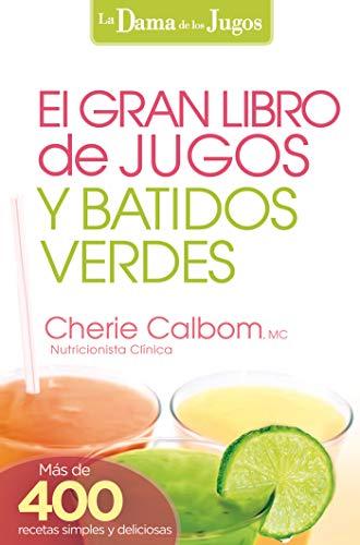 El Gran libro de jugos y batidos verdes: ¡Más de 400 recetas simples y deliciosas! (La Dama De Los Jugos) (Spanish Edition)