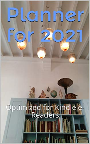 Planner for 2021: Optimized for Kindle e-Readers (English Edition)