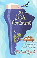 The Irish Continent: A Ramble in South America (Bradt Travel Guides (Travel Literature))