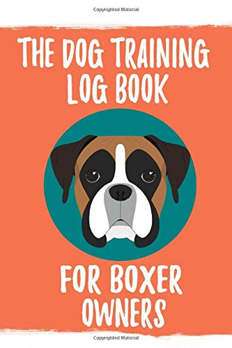 The Dog Training Log Book for Boxer Owners (Witty Books for Boxer Lovers, Band 3)