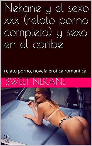 Nekane y el sexo xxx (relato porno completo) y sexo en el caribe: relato porno, novela erotica romantica (Spanish Edition)
