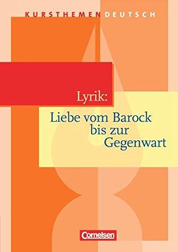 Kursthemen Deutsch: Lyrik: Liebe vom Barock bis zur Gegenwart: Schülerbuch