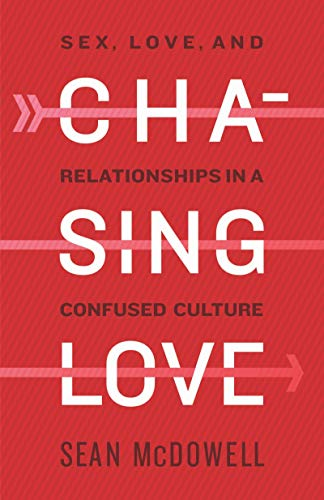 Chasing Love: Sex, Love, and Relationships in a Confused Culture by [Sean McDowell]