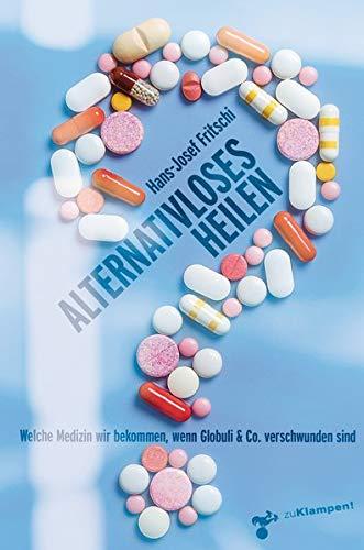 Alternativloses Heilen: Welche Medizin wir bekommen, wenn Globuli & Co. verschwunden sind