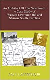 An Architect Of The New South: A Case Study of William Lawrence Hill and Sharon, South Carolina (English Edition)