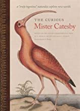 """The Curious Mister Catesby: A """"Truly Ingenious"""" Naturalist Explores New Worlds (Wormsloe Foundation Nature Book Ser.)"""