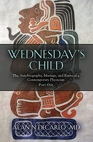 Wednesday s Child: The Autobiography, Musings, and Rants of a Contemporary Physician - Part One (English Edition)