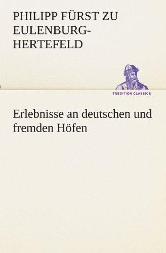 Erlebnisse an deutschen und fremden Höfen (TREDITION CLASSICS) by Philipp Fürst zu Eulenburg-Hertefeld (2011-08-10)