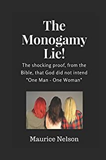 The Monogamy Lie!: Proof from the Bible that God did not intend