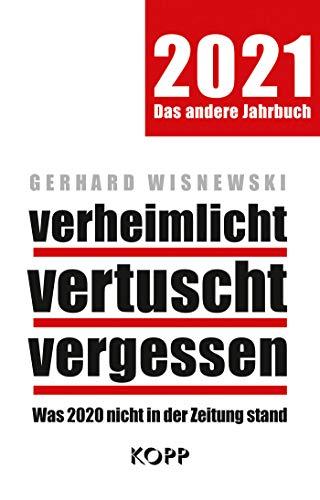 verheimlicht - vertuscht - vergessen 2021: Was 2020 nicht in der Zeitung stand (German Edition)