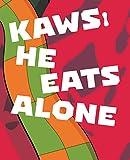 Kaws. He eats alone. Catalogo della mostra (Doha, 25 ottobre 2019-25 gennaio 2020). Ediz. inglese (A...