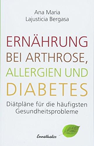 Ernährung bei Arthrose, Allergien und Diabetes: Diätpläne für die häufigsten Gesundheitsprobleme