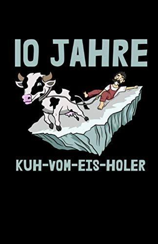 10 Jahre Kuh-vom-Eis-Holer: Notizbuch mit 120 Seiten linierten Papier (5.5x8,5 Zoll, ca. DIN A5 / 13.97 x 21.59 cm) 10 Jahre Jubiläum Dienstjubiläum Kuh Eis Firmenjubiläum