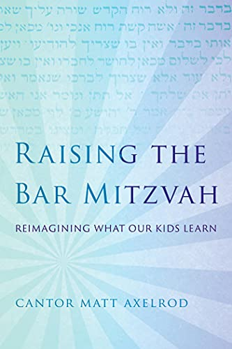 Raising the Bar Mitzvah: Reimagining What Our Kids Learn (English Edition)