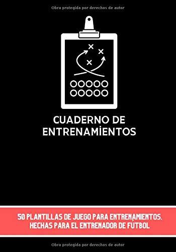 Cuaderno de entrenamientos: Diario del entrenador de fútbol - 50 plantillas de juego para completar - Regalo para entrenadores - Formato de 7x10 (17.78x25.4 cm) con 100 páginas