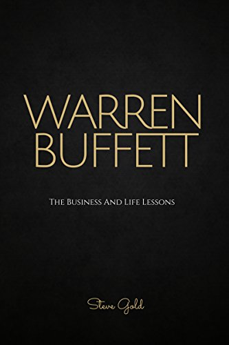 Warren Buffett: The Business And Life Lessons Of An Investment Genius, Magnate And Philanthropist (Warren Buffett, Buffett, Investing, Warren Buffet Biography, ... books, Business book) (English Edition)