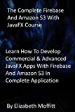 The Complete Firebase And Amazon S3 With JavaFX Course: Learn How To Develop Commercial & Advanced JavaFX Apps With Firebase And Amazon S3 In Complete Application (English Edition)