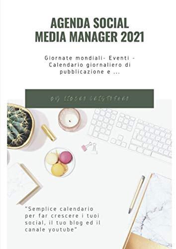 Agenda Social media manager 2021: Giornate mondiali- Eventi - Calendario giornaliero di pubblicazione e ..